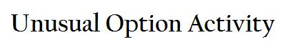 Unusual option Activity
